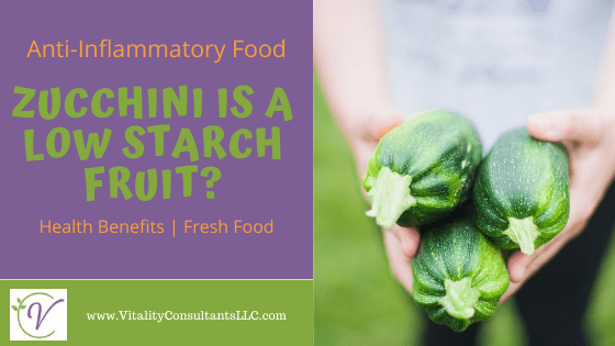 Zucchini is a Low Starch Fruit?